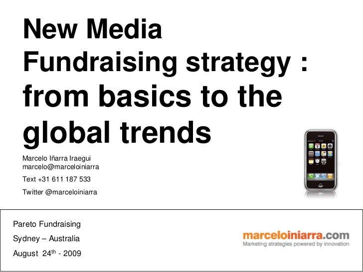 New Media   Fundraising strategy :   from basics to the   global trends   Marcelo Iñarra Iraegui   marcelo@marceloiniarra ...