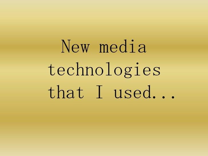 New mediatechnologiesthat I used...