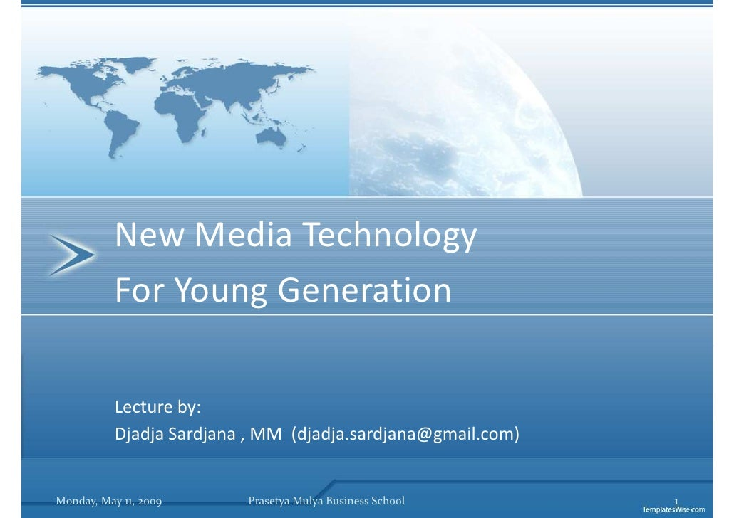 New Media Technology            For Young Generation             Lecture by:            Djadja Sardjana , MM (djadja.sardj...