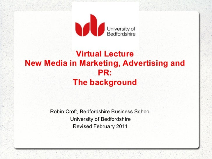 Virtual LectureNew Media in Marketing, Advertising and                  PR:           The background      Robin Croft, Bed...