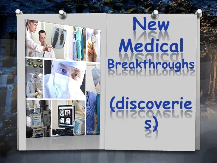 New Medical Breakthroughs(discoveries)<br />