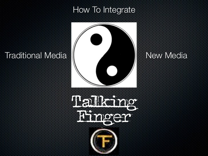 How To IntegrateTraditional Media                      New Media                    Talking                     Finger