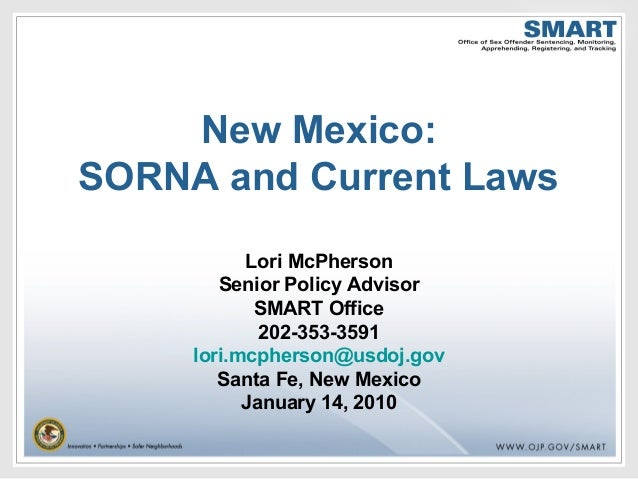 New Mexico: SORNA and Current Laws Lori McPherson Senior Policy Advisor SMART Office 202-353-3591 lori.mcpherson@usdoj.gov...