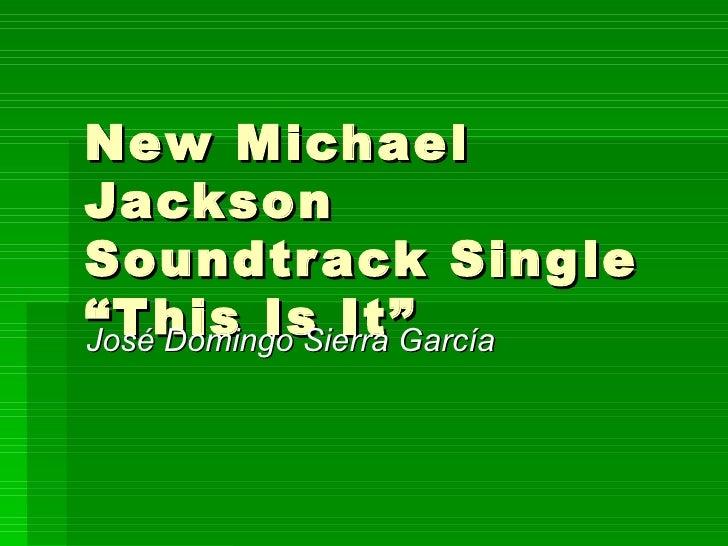 "New Michael Jackson Soundtrack Single ""This Is It"" José Domingo Sierra García"