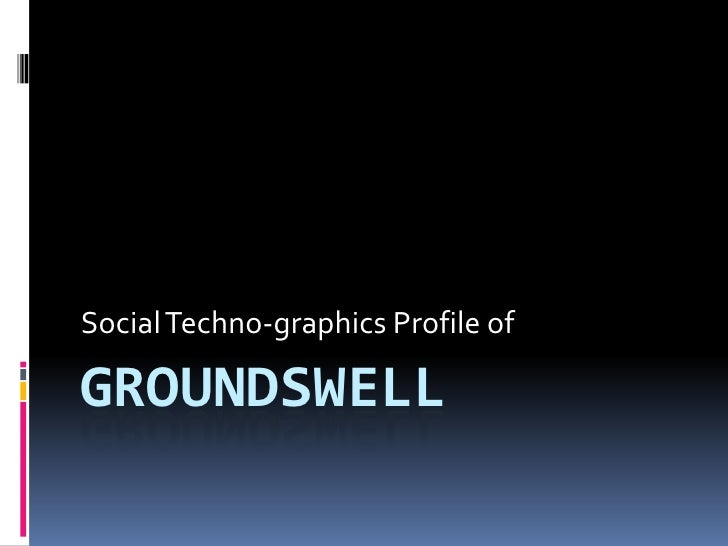 Groundswell<br />Social Techno-graphics Profile of<br />
