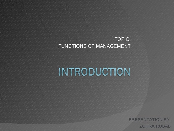 TOPIC:FUNCTIONS OF MANAGEMENT                       PRESENTATION BY:                           ZOHRA RUBAB