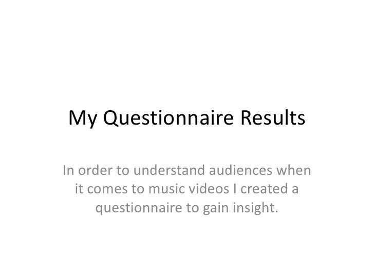 My Questionnaire Results<br />In order to understand audiences when it comes to music videos I created a questionnaire to ...
