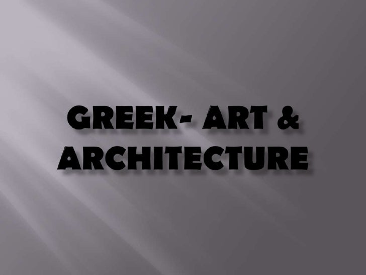 GREEK- ART & ARCHITECTURE<br />