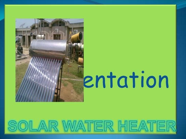 SOLAR WATER HEATER<br />Presentation<br />