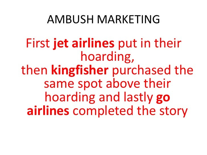 AMBUSH MARKETING First jet airlines put in their            hoarding,then kingfisher purchased the     same spot above the...
