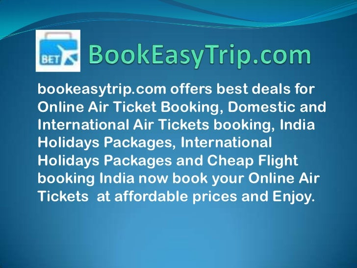 bookeasytrip.com offers best deals forOnline Air Ticket Booking, Domestic andInternational Air Tickets booking, IndiaHolid...