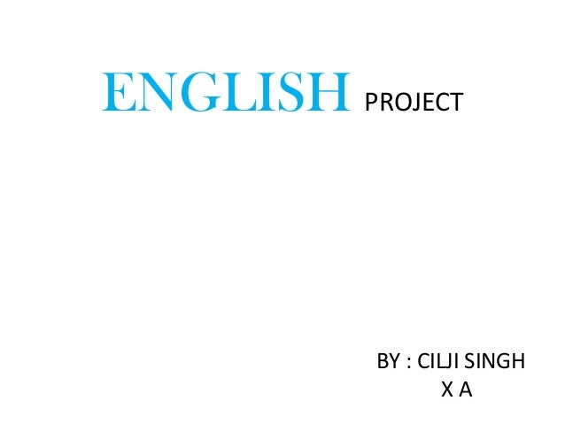 ENGLISH PROJECT           BY : CILJI SINGH                   XA