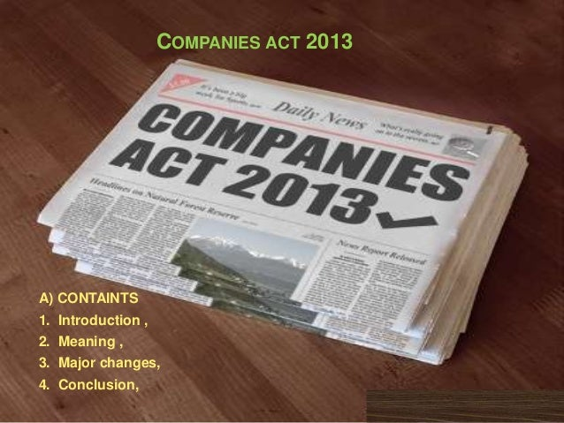 COMPANIES ACT 2013  A) CONTAINTS 1. Introduction ,  2. Meaning , 3. Major changes, 4. Conclusion,