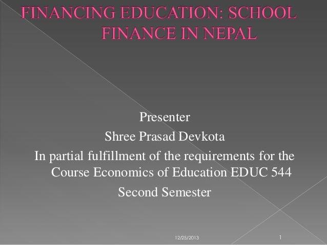 Presenter Shree Prasad Devkota In partial fulfillment of the requirements for the Course Economics of Education EDUC 544 S...
