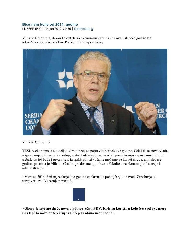 Biće nam bolje od 2014. godineLJ. BEGENIŠIĆ | 10. jun 2012. 20:56 | Komentara: 3Mihailo Crnobrnja, dekan Fakulteta za ekon...