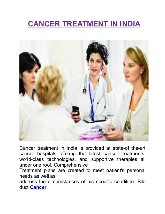 CANCER TREATMENT IN INDIA Cancer treatment in India is provided at state-of the-art cancer hospitals offering the latest c...