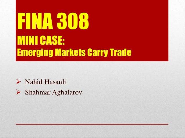 FINA 308 MINI CASE: Emerging Markets Carry Trade  Nahid Hasanli  Shahmar Aghalarov