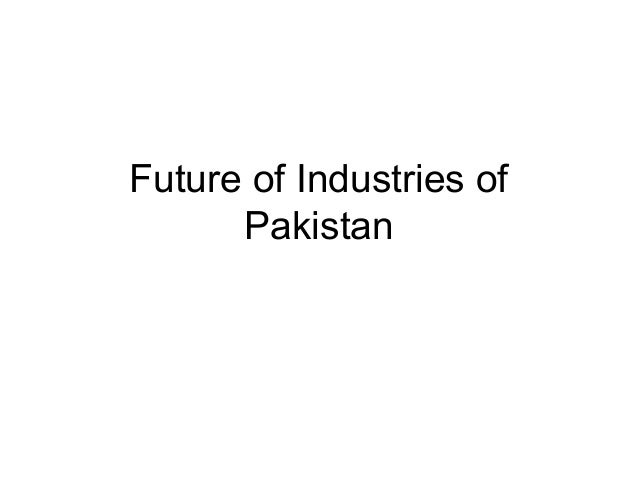 Future of Industries of Pakistan