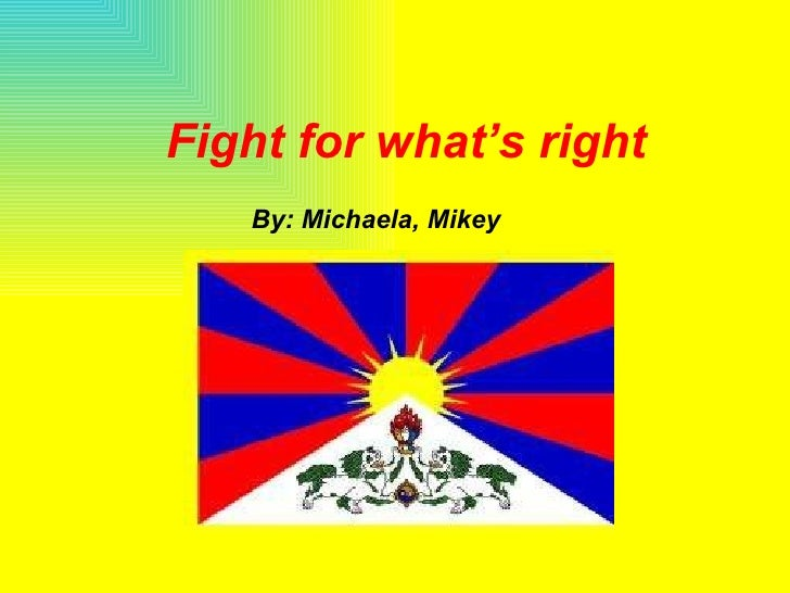 Fight for what's right By: Michaela, Mikey