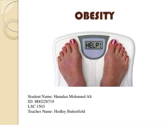 OBESITYStudent Name: Hamdan Mohamed AliID: H00228719LSC 1503Teacher Name: Hedley Butterfield