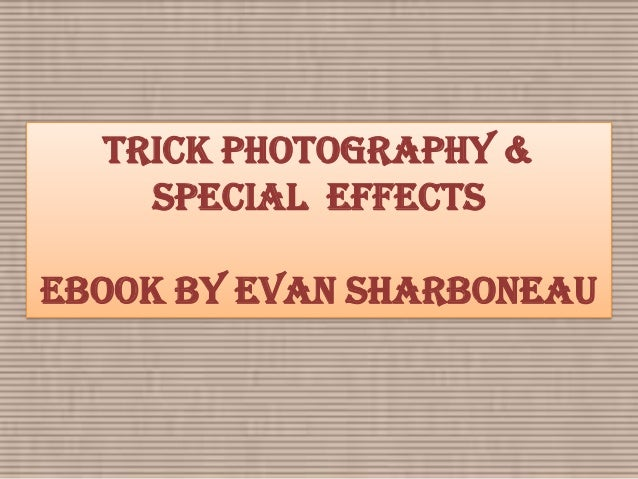 Trick Photography &    Special EffectseBook by Evan Sharboneau