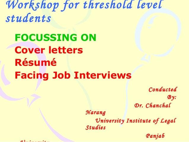 Workshop for threshold levelstudents FOCUSSING ON Cover letters Résumé Facing Job Interviews                              ...