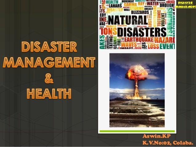DISASTER MANAGEMENT  Aswin.KP K.V.No:02, Colaba.