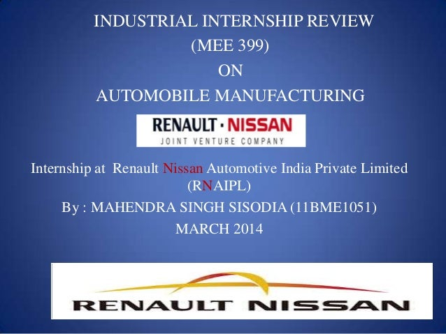 INDUSTRIAL INTERNSHIP REVIEW (MEE 399) ON AUTOMOBILE MANUFACTURING Internship at Renault Nissan Automotive India Private L...