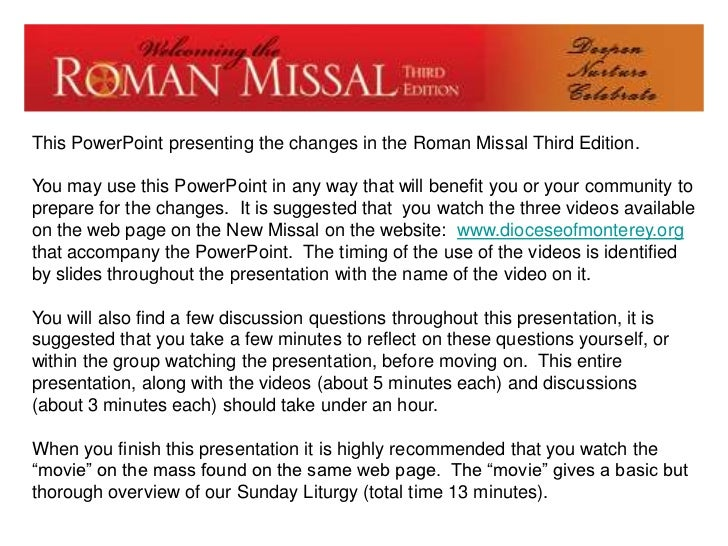 This PowerPoint presenting the changes in the Roman Missal Third Edition.You may use this PowerPoint in any way that will ...