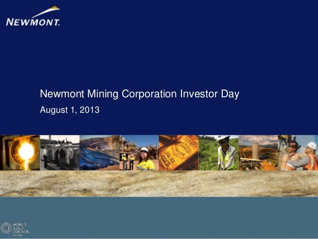 Newmont Mining Corporation Investor Day August 1, 2013