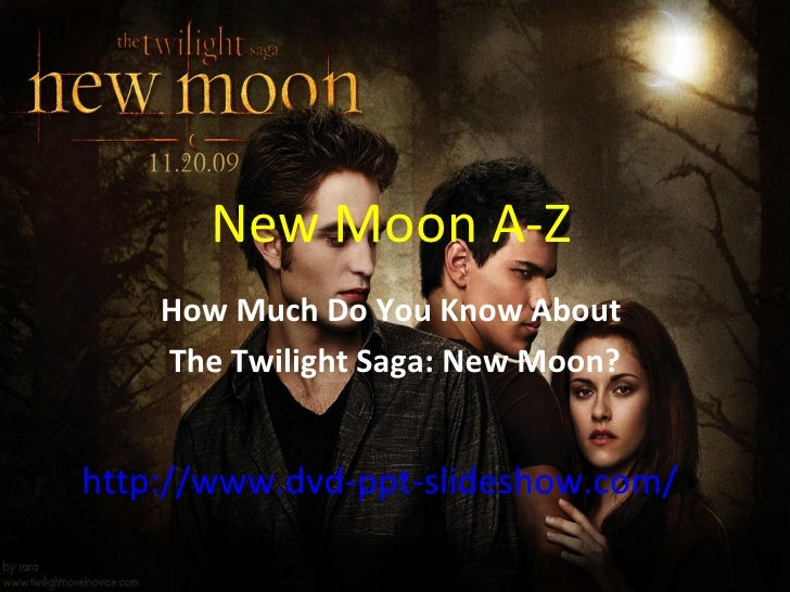 New Moon A-Z How Much Do You Know About  The Twilight Saga: New Moon? http://www.dvd-ppt-slideshow.com/