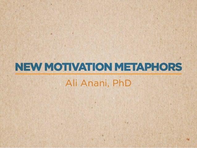 NEW MOTIVATION METAPHORSAli Anani, PhD
