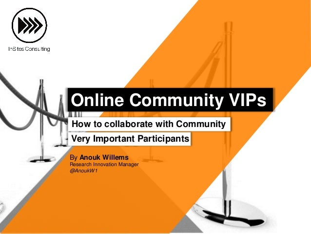 By Anouk Willems Research Innovation Manager @AnoukW1 How to collaborate with Community Very Important Participants Online...