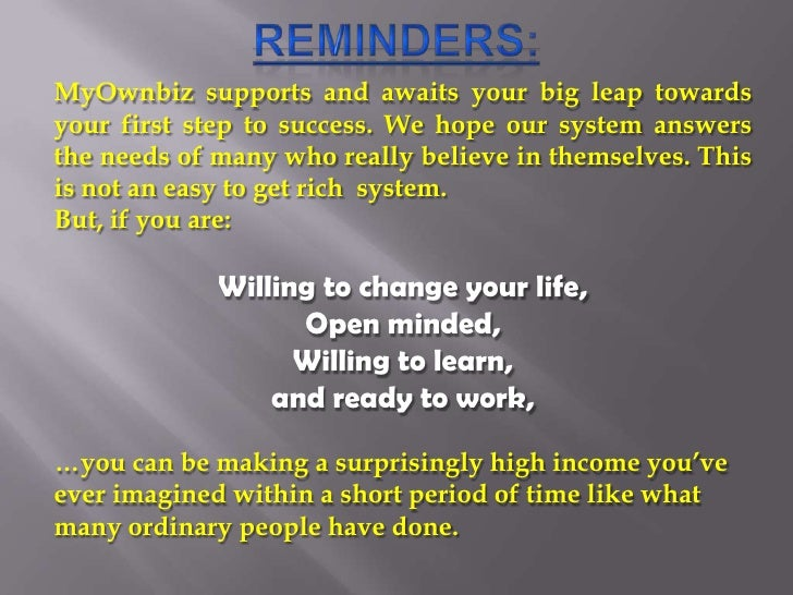 Reminders:<br />MyOwnbiz supports and awaits your big leap towards your first step to success. We hope our system answers ...