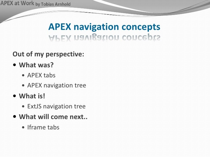 APEX navigation concepts<br />Out of my perspective:<br />What was?<br />APEX tabs<br />APEX navigation tree<br />What is!...