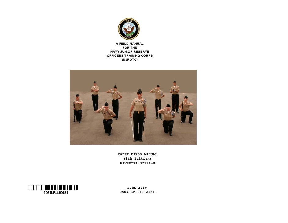 A FIELD MANUAL           FOR THE  NAVY JUNIOR RESERVE OFFICERS TRAINING CORPS          (NJROTC)          CADET FIELD MANUA...