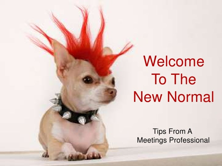Welcome To The New Normal<br />Tips From A <br />Meetings Professional<br />