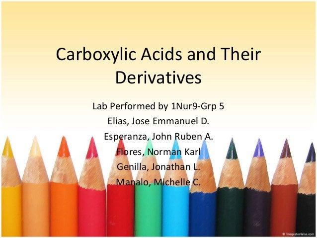Carboxylic Acids and Their Derivatives Lab Performed by 1Nur9-Grp 5 Elias, Jose Emmanuel D. Esperanza, John Ruben A. Flore...