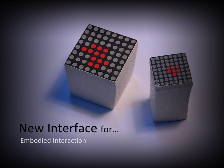 New Interface  for… Embodied Interaction