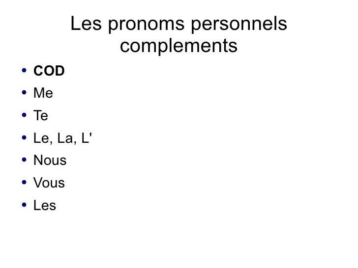 Les pronoms personnels                complements●   COD●   Me●   Te●   Le, La, L●   Nous●   Vous●   Les
