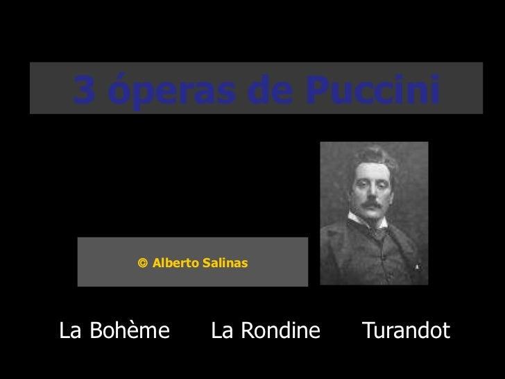 3 óperas de Puccini La Bohème La Rondine Turandot    Alberto Salinas