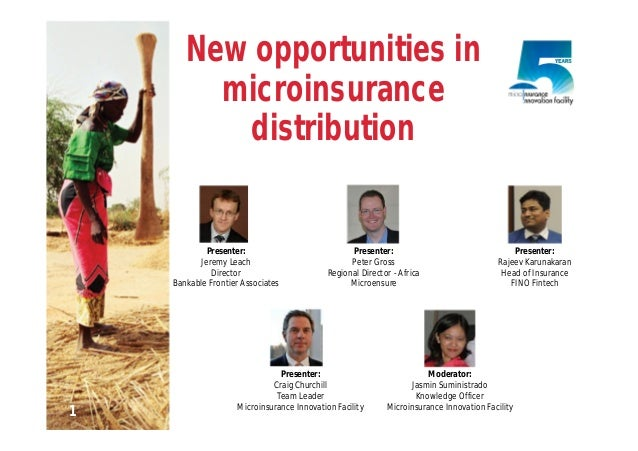 New opportunities inmicroinsurancedistributionPresenter:Peter GrossRegional Director - AfricaMicroensurePresenter:Jeremy L...