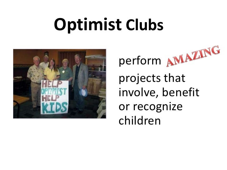 Optimist  Clubs <ul><li>perform  </li></ul><ul><li>projects that involve, benefit or recognize children </li></ul>
