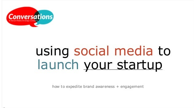 using social media to launch your startup how to expedite brand awareness + engagement