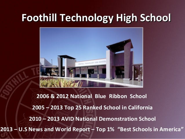 Foothill Technology High SchoolFoothill Technology High School 2006 & 2012 National Blue Ribbon School 2005 – 2013 Top 25 ...