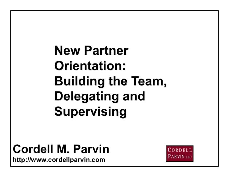 New Partner Orientation: Building the Team, Delegation and Supervision