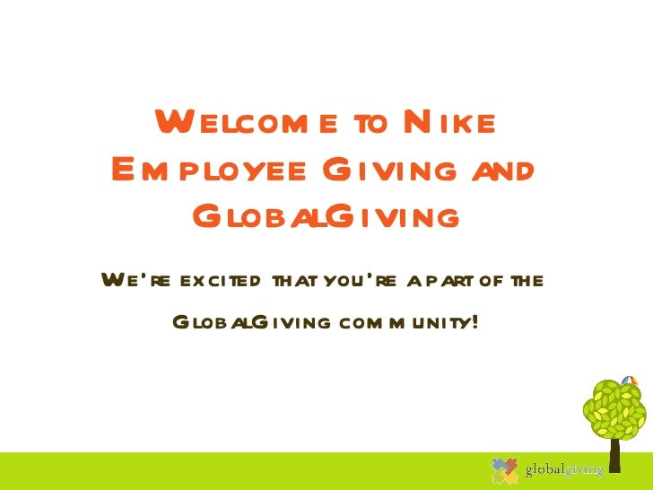 Welcome to Nike Employee Giving and GlobalGiving We're excited that you're a part of the  GlobalGiving community!