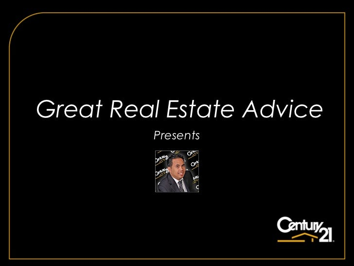 Great Real Estate Advice         Presents