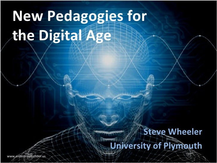 New Pedagogies for   the Digital Age                                   Steve Wheeler                           University ...
