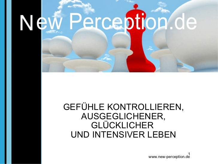 GEFÜHLE KONTROLLIEREN, AUSGEGLICHENER, GLÜCKLICHER  UND INTENSIVER LEBEN ew Perception.de